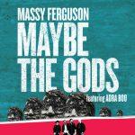 MASSY FERGUSON – MAYBE THE GODS
