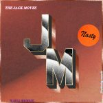 The Jack Moves – Nasty
