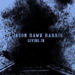 Jason Hawk Harris – Giving In