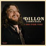Dillon Carmichael – I Do For You