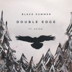 Black Summer – Double Edge (feat. Aston)