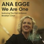 Ana Egge – We Are One (featuring The First Unitarian Brooklyn Choir)