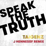 Taigenz – Speak The Truth (J. Hennessy Remix) (Clean)