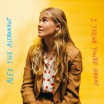 Alex the Astronaut – I Think You're Great