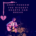 Andy Penkow – The Biggest Hearts Can Break
