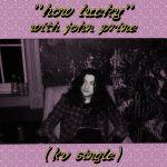 Kurt Vile – How Lucky (with John Prine)