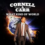 Cornell & Carr – What Kind Of World