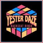 Yester Daze – Backseat Bingo