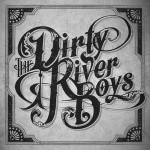 Dirty River Boys – Thought I'd Let You Know