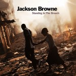 Jackson Browne – Standing In The Breach