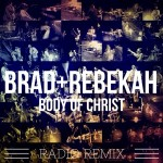 Brad and Rebekah – Body of Christ (Radio Remix)