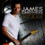 James Carothers – I Must Be Alive