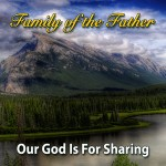 Family of The Father – Our God Is For Sharing
