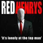 Red Henrys – It's Lonely at the Top Man