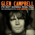 GLEN CAMPBELL – I'M NOT GONNA MISS YOU