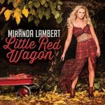 Miranda Lambert – Little Red Wagon (Single Edit)