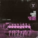 London Souls – Here Come The Girls