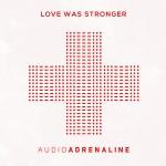 Audio Adrenaline – Love Was Stronger