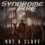 Syndrome Of Fire – Not A Slave