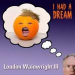 Loudon Wainwright III – I Had A Dream