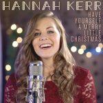 Hannah Kerr – Have Yourself A Merry Little Christmas