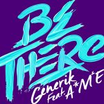 Generik – Be There feat A*M*E (Radio Edit)