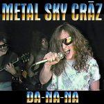 METAL SKY CRAZ – DA-NA-NA She's A Headbanger