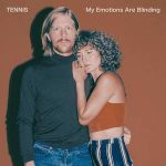 Tennis – My Emotions Are Blinding