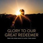 Todd Agnew – Glory To Our Great Redeemer (album)