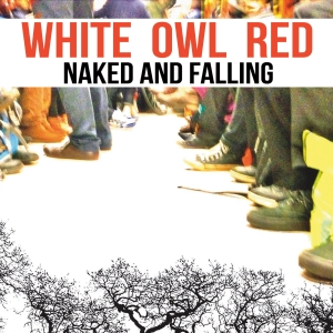 White Owl Red – Naked and Falling