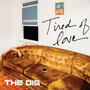 The Dig – Tired Of Love