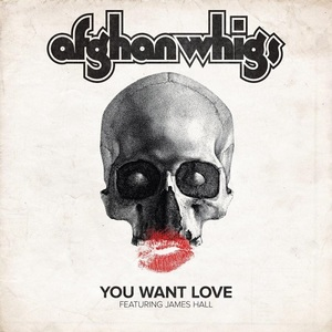 the Afghan Whigs – You Want Love (featuring James Hall)