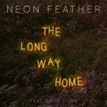 Neon Feather (ft. David Dunn) – The Long Way Home
