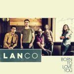 LANCO – Born to Love You