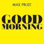 Max Frost – Good Morning