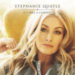 Stephanie Quayle – If I Was a Cowboy