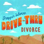 Trapper Schoepp – Drive-Thru Divorce