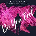 Fez Parker – Do You Feel (feat. Saji & Malinda)