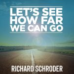 Richard Schroder – Let's See How Far We Can Go